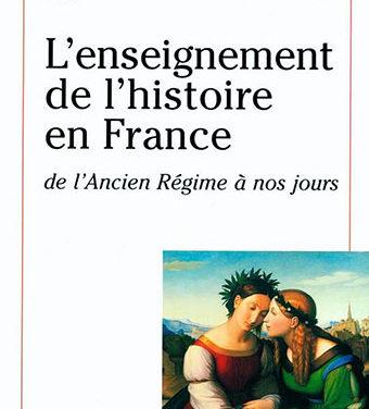 L'enseignement de l'histoire en France de l'Ancien Régime à nos jours