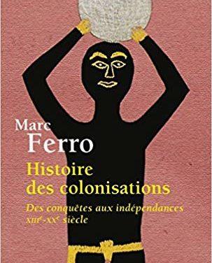 Histoire des colonisations des conquêtes aux indépendances XIIIe-XXe siècle