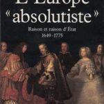 L'Europe «absolutiste» : Raison et raisons d'État 1649-1775