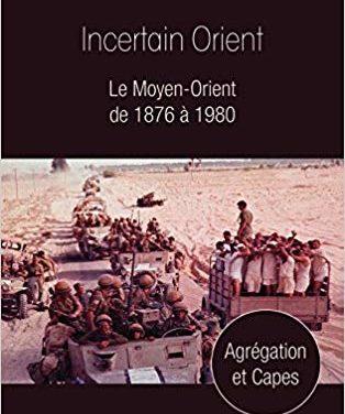 Incertain Orient , le Moyen-Orient de 1876 à 1980 – 3ème et 4ème parties  –