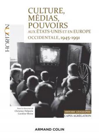 Culture, médias, pouvoirs aux Etats-Unis et en Europe Occidentale (France, Italie, RFA, Royaume-Uni) 1945-1991