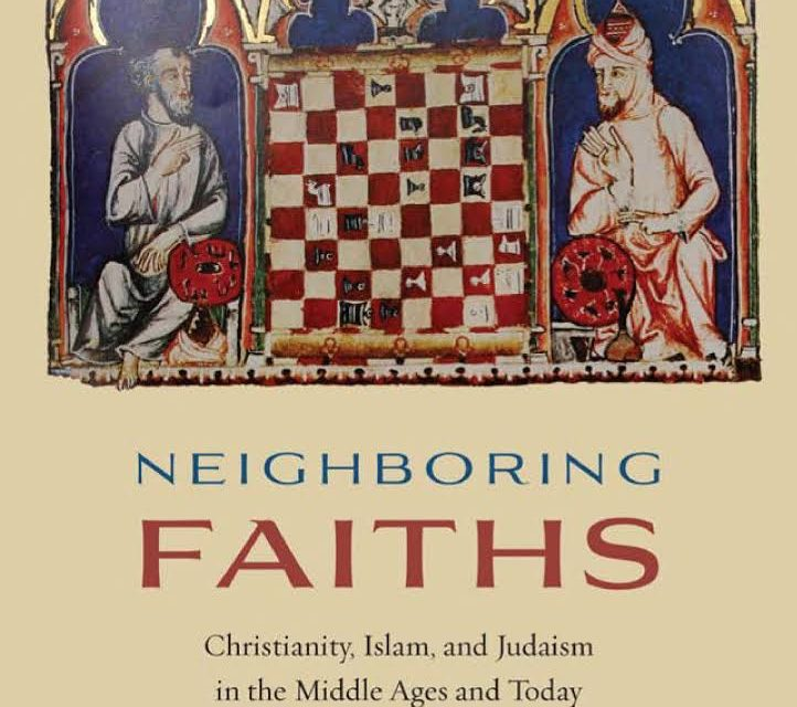 Neighboring faiths : Christianity, Islam and judaism in the Middle ages and today