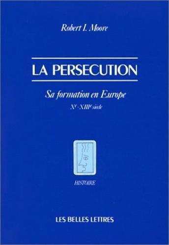 La persécution, sa formation en Europe, Xe et XIIIe siècle