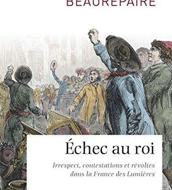 Échec au Roi, Irrespect contestation et révolte dans la France des Lumières