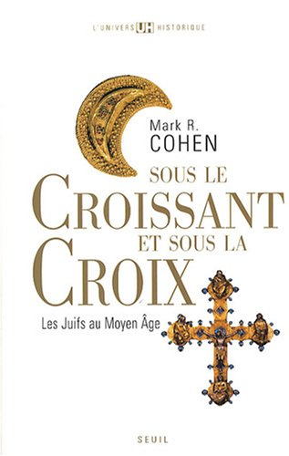 Sous le Croissant et sous la Croix. Les Juifs au Moyen Age