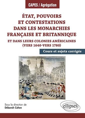 État, pouvoirs et contestations dans les monarchies française et britannique et dans leurs colonies américaines (vers 1640-vers 1780)