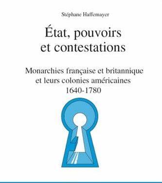 Etat, Pouvoirs et contestations dans les monarchies française et britannique et dans leurs colonies