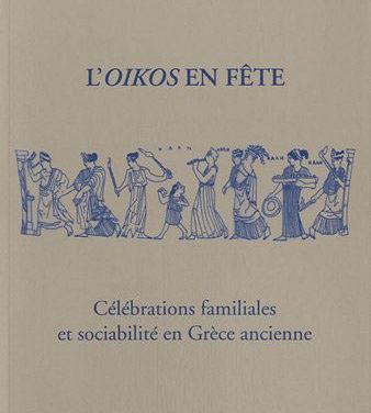L'oikos en fête. Célébrations familiales et sociabilité en Grèce ancienne