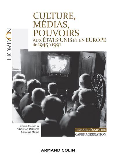 Culture, médias, pouvoirs aux Etats Unis et en Europe occidentale 1945-1991