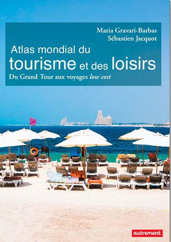 Atlas mondial du tourisme et des loisirs – Du Grand Tour aux voyages low cost