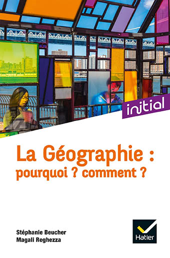 La Géographie: pourquoi? comment? Objets et démarches de la Géographie d'aujourd'hui