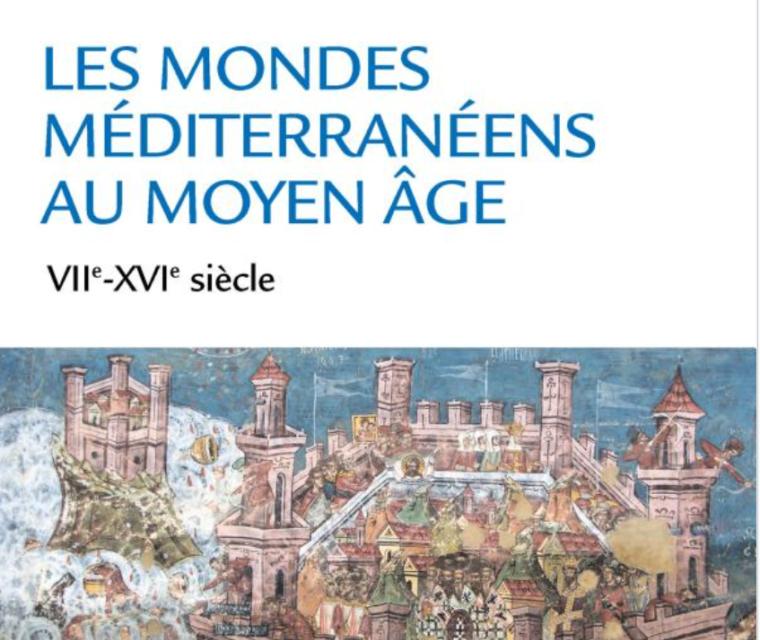 Les mondes méditerranéens au Moyen Âge, VIIe-XVIe siècle