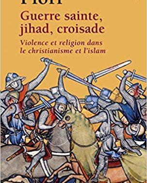 Guerre sainte, jihad, croisade. Violence et religion dans le christianisme et l'islam