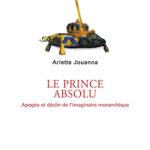 Le prince absolu. Apogée et déclin de l'imaginaire monarchique