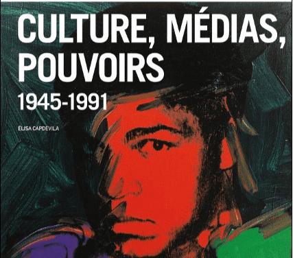 Culture, médias, pouvoirs 1945 – 1991