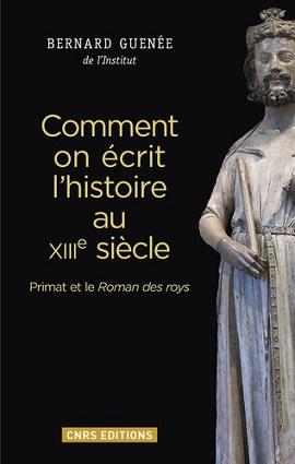 Ecrire l'histoire de France au XIIIe siècle