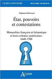 ÉTAT, POUVOIRS ET CONTESTATIONS  Monarchies française et britannique et leurs colonies américaines 1640-1780