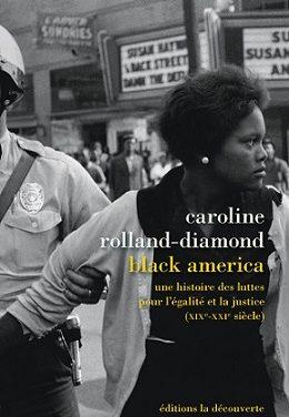 Caroline Rolland-Diamond, Black America. Une histoire des luttes pour l'égalité et la justice (XIXe-XXIe siècle)