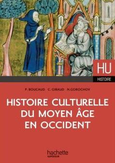 Histoire culturelle du Moyen Age en Occident, Boucaud Pierre, Giraud Cédric et Gorochov Nathalie