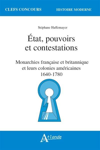 État, pouvoirs et contestations – Monarchies française et britannique et leurs colonies américaines 1640-1780