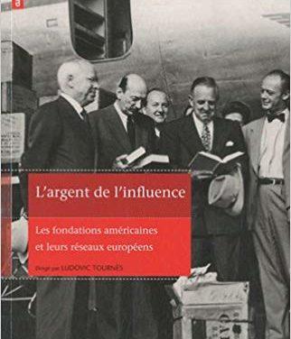 L'argent de l'influence. Les fondations américaines et leurs réseaux européens