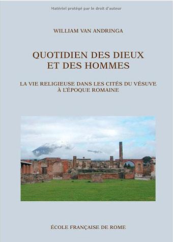 Quotidien des dieux et des hommes: la vie religieuse dans les cités du Vésuve à l'époque romaine