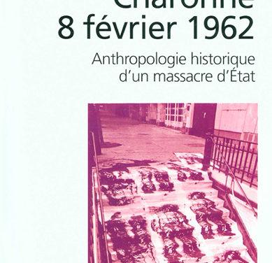 Charonne, 8 février 1962. Anthropologie d'un massacre d'État