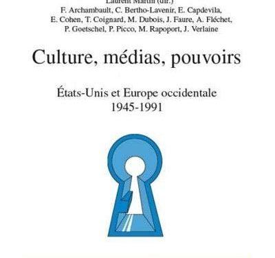 Laurent Martin – Culture, médias, pouvoirs, États-Unis et Europe occidentale (1945-1991) partie HISTOIRE DES ARTS (p. 117 à 224)