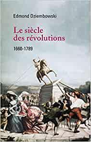 Entretiens avec Edmond Dziembowski en décembre 2019, sur Le siècle des révolutions