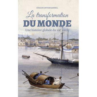Osterhammel, Jürgen, Hugues Van Besien – La transformation du monde une histoire globale du XIXe siècle, 2017, Introduction et Chapitre 1