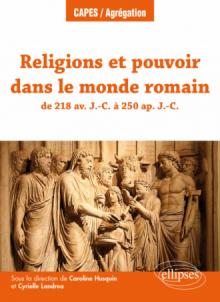 Caroline Husquin, Cyrielle Landrea – Religions et pouvoir dans le monde romain de 218 av. J.-C. à 250 ap. J.-C, 3ème partie : Les acteurs du pouvoir et de la religion, p131 à 201