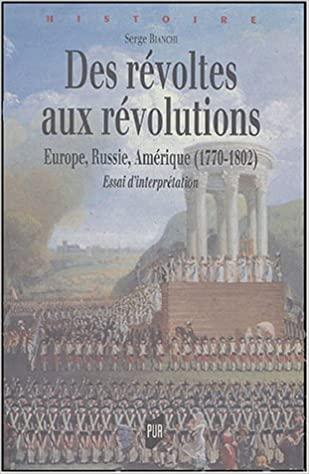 Serge BIANCHI – Des révoltes aux révolutions, Europe, Russie, Amérique (1770- 1802). Essai d'interprétation.