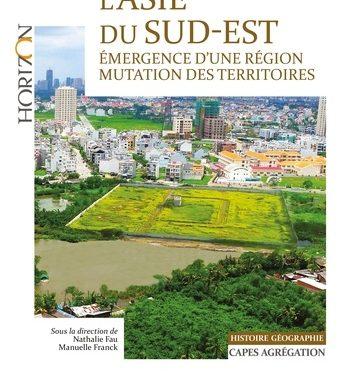FAU NATHALIE, FRANCK MANUELLE, L'Asie du sud-est. Émergence d'une région, mutation des territoires, Armand Colin, Introduction et Première partie.