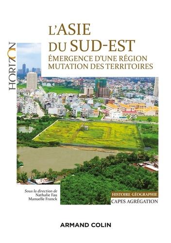 L'Asie du Sud-Est. Émergence d'une région. Mutations des territoires.