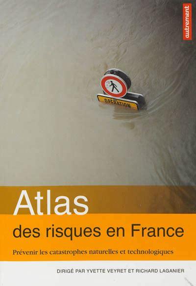 Atlas des risques en France – Prévenir les catastrophes naturelles et technologiques
