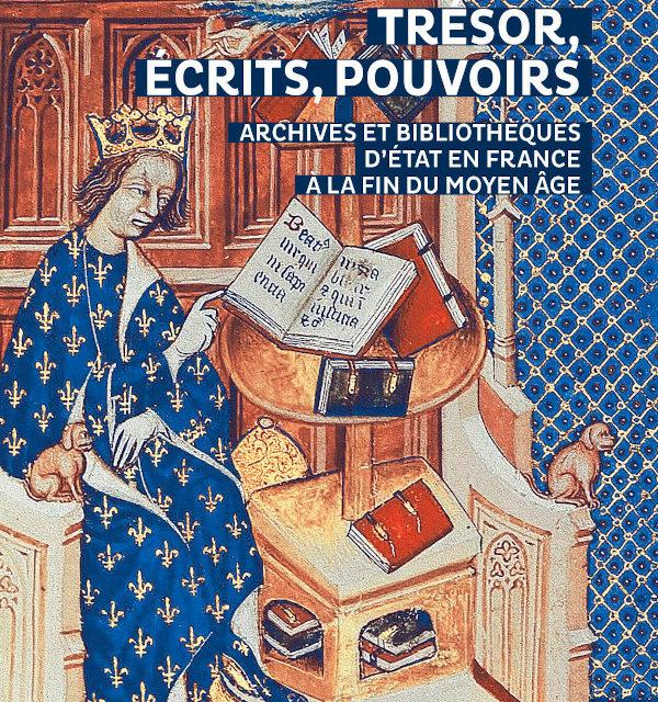 Trésors, écrits, pouvoirs. Archives et bibliothèques d'état en France à la fin du Moyen Age