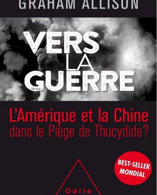 Vers la guerre: La Chine et l'Amérique dans le Piège de Thucydide ?