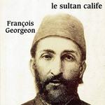Abdulhammid II, le sultan calife.